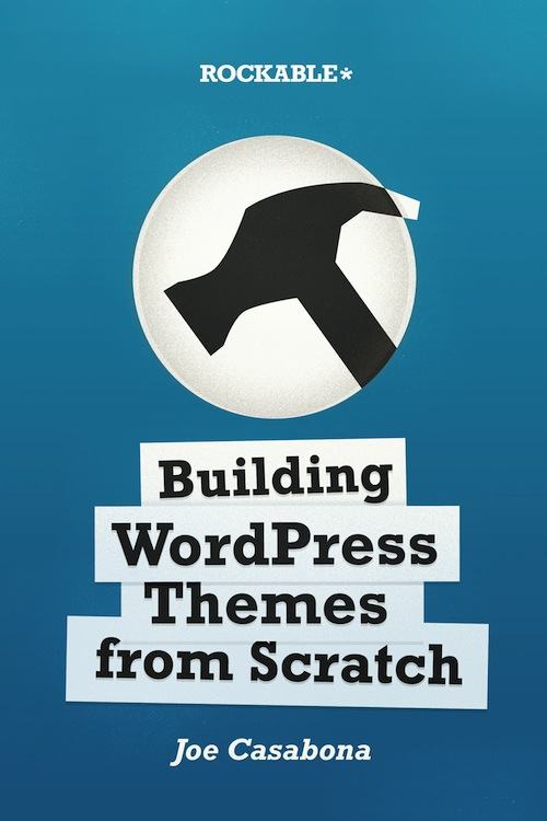joe casabona,building,wordpress,theme,from,scratch